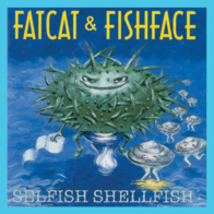 Selfish Shellfish - by Fatcat & Fishface